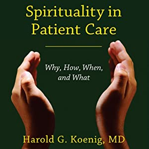 Spirituality in Patient Care: Why, How, When, and What | [Harold G. Koenig]