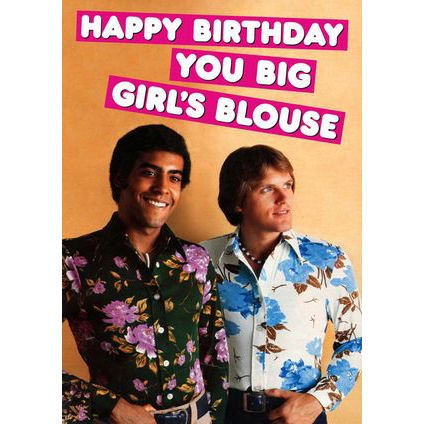 Dean Morris Cards Happy Birthday you big girls blouse Greeting Card