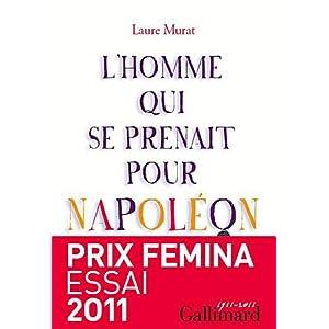 L'homme qui se prenait pour Napoléon : Pour une histoire politique de la folie - Prix Femina essai 2011
