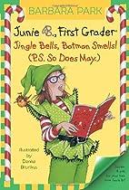 Junie B., First Grader: Jingle Bells, Batman Smells! (P.S. So Does May)