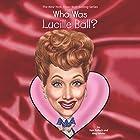 Who Was Lucille Ball? Hörbuch von Pamela D. Pollack, Meg Belviso Gesprochen von: Tara Sands