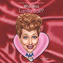 Who Was Lucille Ball? Audiobook by Pamela D. Pollack, Meg Belviso Narrated by Tara Sands