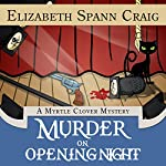 Murder on Opening Night: Myrtle Clover Cozy Mysteries, Book 9 | Elizabeth Spann Craig