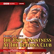 The Unpleasantness at the Bellona Club (Dramatized)  by Dorothy L. Sayers Narrated by Ian Carmichael, Peter Jones, Martin Jarvis