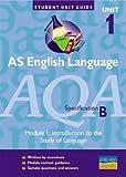 AS English Language AQA (B): Module 1: Introduction to the Study of Language (Student Unit Guides) Hazel Norman