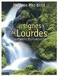 Les signes de Lourdes : Un chemin d'u...