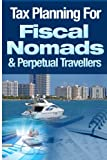Tax Planning For Fiscal Nomads & Perpetual Travellers