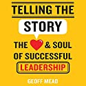 Telling the Story: The Heart and Soul of Successful Leadership Audiobook by Geoff Mead Narrated by Philip Franks