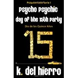 Day of the 15th Party, D�a de los Quince A�os: Psycho Psychic Series, Ps�quico Loco Serie (Volume 1) ~ K. del Hierro