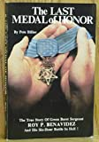 img - for The Last Medal of Honor: The True Story of Green Beret Sergeant Roy P. Benavidez and His Six-Hour Battle in Hell book / textbook / text book