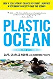 Plastic Ocean: How a Sea Captains Chance Discovery Launched a Determined Quest to Save the Oceans
