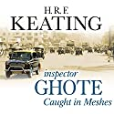 Inspector Ghote Caught in Meshes (       UNABRIDGED) by H.R.F. Keating Narrated by Sam Dastor