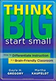 img - for Think Big, Start Small: How to Differentiate Instruction in a Brain-Friendly Classroom book / textbook / text book