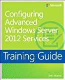 img - for Training Guide Configuring Advanced Windows Server 2012 Services (Microsoft Press Training Guide) book / textbook / text book