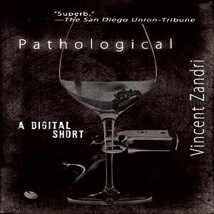 Pathological: A Digital Short | [Vincent Zandri]