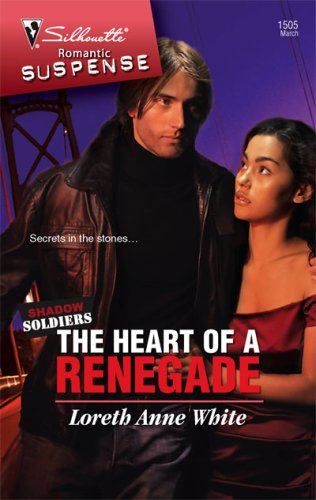 The Heart Of A Renegade (Silhouette Intimate Moments), LORETH ANNE WHITE