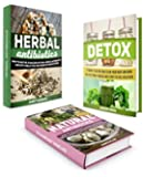 Natural Antibiotics Box Set: 45 Amazing Natural Herbal Antibiotics That Kill Pathogens and Heals Bacterial Infections + 15 Ways to Detox and Clean Your ... antibiotics, detox, natural remedies)