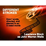 Different Strokes: How I (Gulp!) Wrote, Directed, and Starred in an X-rated Movie (John Warren Wells on Sexual Behavior Book 4) ~ Lawrence Block