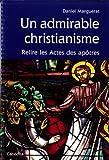 UN ADMIRABLE CHRISTIANISME, RELIRE LES ACTES DES APOTRE