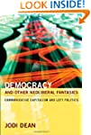Democracy and Other Neoliberal Fantas...