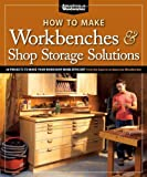 How to Make Workbenches & Shop Storage Solutions: 28 Projects to Make Your Workshop More Efficient from the Experts at American Woodworker