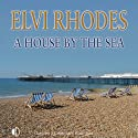 A House by the Sea (       UNABRIDGED) by Elvi Rhodes Narrated by Anne Dover