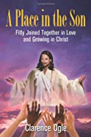 A Place in the Son: Fitly Joined Together in Love and Growing in Christ