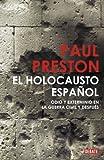 El holocausto espanol / The Spanish Holocaust: Odio y exterminio en la Guerra Civil y despues / Hate and Extermination in the Civil War and After