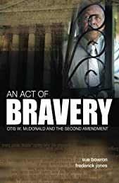 An Act of Bravery: Otis W. McDonald and the Second Amendment