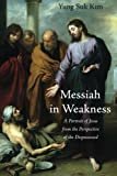 img - for Messiah in Weakness: A Portrait of Jesus from the Perspective of the Dispossessed book / textbook / text book