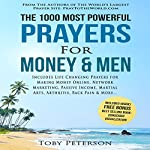 The 1000 Most Powerful Prayers for Money & Men: Includes Life Changing Prayers for Making Money Online, Network Marketing, Passive Income, Martial Arts, Arthritis, Back Pain & More | Toby Peterson,Jason Thomas