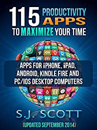 115 Productivity Apps to Maximize Your Time: Apps for iPhone, iPad, Android, Kindle Fire and PC/iOS Desktop Computers (Updated: September 2014)