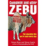 Complete And Utter Zebu: The Shocking Lies We're Told Every Dayby Simon Rose