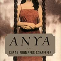 Anya (       UNABRIDGED) by Susan Fromberg Schaeffer Narrated by Kathe Mazur