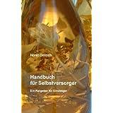 """Handbuch f�r Selbstversorger: Ein Ratgeber f�r Einsteigervon """"Horst Oellrich"""""""