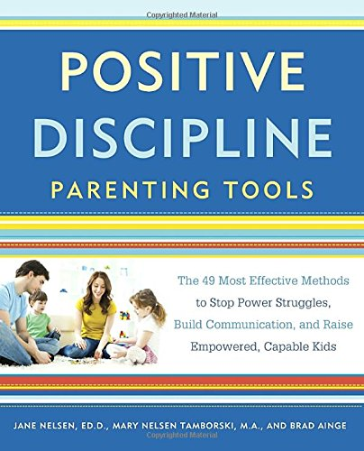 Positive-Discipline-Parenting-Tools-The-49-Most-Effective-Methods-to-Stop-Power-Struggles-Build-Communication-and-Raise-Empowered-Capable-Kids