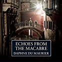 Echoes from the Macabre Audiobook by Daphne du Maurier Narrated by Valentine Dyall