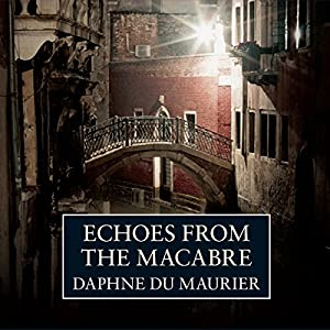 Echoes from the Macabre | [Daphne du Maurier]