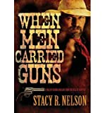img - for [ WHEN MEN CARRIED GUNS: A TALE OF FEUDING AND LOVE FROM THE HILLS OF KENTUCKY ] By Nelson, Stacy R ( Author) 2012 [ Hardcover ] book / textbook / text book