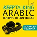 Keep Talking Arabic: Ten Days to Confidence Rede von Mahmourd Gaafar, Jane Wightwick Gesprochen von:  Teach Yourself Languages