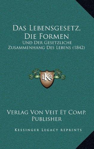 Das Lebensgesetz, Die Formen: Und Der Gesetzliche Zusammenhang Des Lebens (1842)
