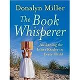 The Book Whisperer: Awakening the Inner Reader in Every Child ~ Donalyn Miller