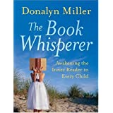 The Book Whisperer: Awakening the Inner Reader in Every Childby Donalyn Miller