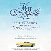 Miss Dreamsville and the Collier County Women's Literary Society: A Novel | [Amy Hill Hearth]