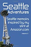img - for Seattle Adventures - Seattle Memoirs Inspired By My Stint At Amazon.com book / textbook / text book