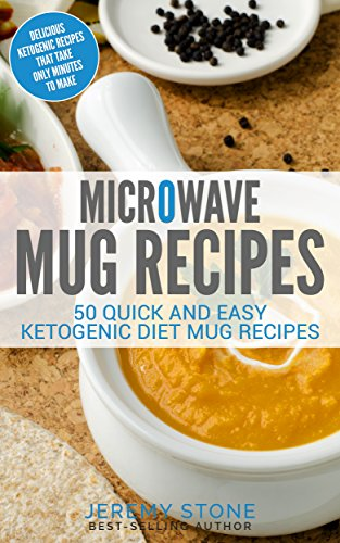 Microwave Mug Recipes: 50 Quick and Easy Ketogenic Diet Mug Recipes - Delicious Ketogenic Recipes That Take Only Minutes to Make (Microwave For One compare prices)