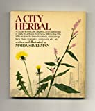 A city herbal: A guide to the lore, legend and usefulness of 34 plants that grow wild in the city (0394732979) by Silverman, Maida