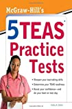 img - for McGraw-Hills 5 TEAS Practice Tests Paperback By Zahler, Kathy book / textbook / text book