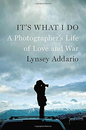 Download It's What I Do: A Photographer's Life of Love and War