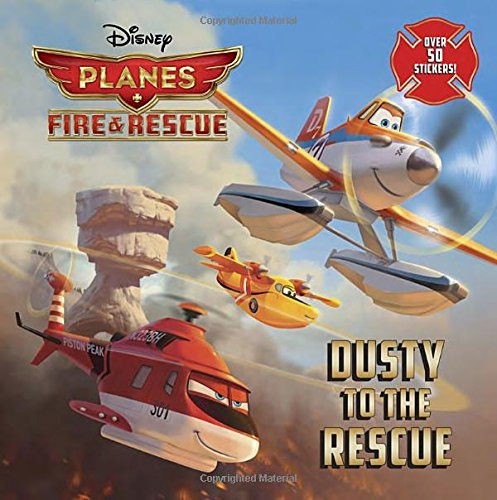 Dusty to the Rescue [With Sticker(s)] (Disney Planes: Fire & Rescue)